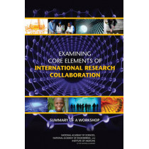 Examining Core Elements of International Research Collaboration: Summary of a Workshop by Planning Committee for the Workshop on Examining Core Elements of International Collaboration, 9780309216401