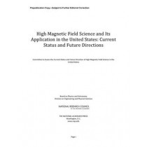 High Magnetic Field Science and Its Application in the United States: Current Status and Future Directions by Committee to Assess the Current Status and Future Direction of High Magnetic Field Science in the United States, 9780309286343