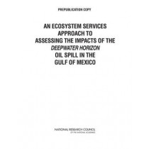 An Ecosystem Services Approach to Assessing the Impacts of the Deepwater Horizon Oil Spill in the Gulf of Mexico by Committee on the Effects of the Deepwater Horizon Mississippi Canyon-252 Oil Spill on Ecosystem Services in the Gulf of Mexico, 97803092884