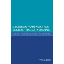 Discussion Framework for Clinical Trial Data Sharing: Guiding Principles, Elements, and Activities by Committee on Strategies for Responsible Sharing of Clinical Trial Data, 9780309297790