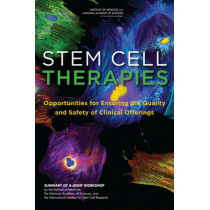 Stem Cell Therapies: Opportunities for Ensuring the Quality and Safety of Clinical Offerings: Summary of a Joint Workshop by the Institute of Medicine, the National Academy of Sciences, and the International Society for Stem Cell Research by Adam C. Berge