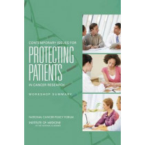 Contemporary Issues for Protecting Patients in Cancer Research: Workshop Summary by National Cancer Policy Forum, 9780309306669