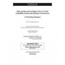 Data and Research to Improve the U.S. Food Availability System and Estimates of Food Loss: A Workshop Summary by National Research Council, 9780309314176