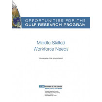 Opportunities for the Gulf Research Program: Middle-Skilled Workforce Needs: Summary of a Workshop by National Research Council, 9780309314275