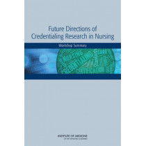 Future Directions of Credentialing Research in Nursing: Workshop Summary by Board on Health Sciences Policy, 9780309316347