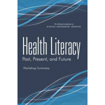 Health Literacy: Past, Present, and Future: Workshop Summary by Roundtable on Health Literacy, 9780309371544