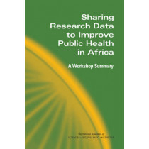 Sharing Research Data to Improve Public Health in Africa: A Workshop Summary by The National Academies of Sciences Engineering, and Medicine, 9780309378093