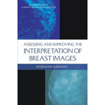 Assessing and Improving the Interpretation of Breast Images: Workshop Summary by The National Academies of Sciences Engineering, and Medicine, 9780309378352