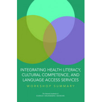 Integrating Health Literacy, Cultural Competence, and Language Access Services: Workshop Summary by Roundtable on Health Literacy, 9780309442374
