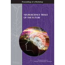Neuroscience Trials of the Future: Proceedings of a Workshop by Forum on Neuroscience and Nervous System Disorders, 9780309442558