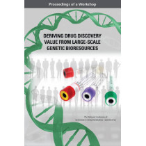 Deriving Drug Discovery Value from Large-Scale Genetic Bioresources: Proceedings of a Workshop by Roundtable on Genomics and Precision Health, 9780309447782