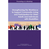 Strengthening the Workforce to Support Community Living and Participation for Older Adults and Individuals with Disabilities: Proceedings of a Workshop by National Academies of Sciences Engineering and Medicine, 9780309450218