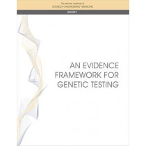 An Evidence Framework for Genetic Testing by National Academies of Sciences Engineering and Medicine, 9780309453295