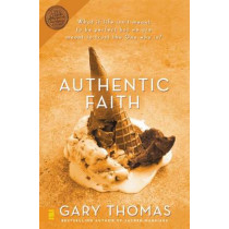 Authentic Faith: The Power of a Fire-Tested Life by Gary L. Thomas, 9780310254195