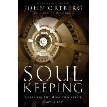 Soul Keeping: Caring For the Most Important Part of You by John Ortberg, 9780310275978