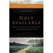 Holy Available: What If Holiness Is about More Than What We Don't Do? by Gary L. Thomas, 9780310292005
