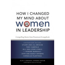 How I Changed My Mind about Women in Leadership: Compelling Stories from Prominent Evangelicals by Alan F. Johnson, 9780310293156