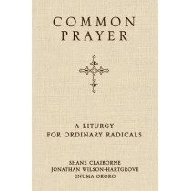 Common Prayer: A Liturgy for Ordinary Radicals by Shane Claiborne, 9780310326199