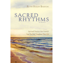 Sacred Rhythms Participant's Guide: Spiritual Practices that Nourish Your Soul and Transform Your Life by Ruth Haley Barton, 9780310328810