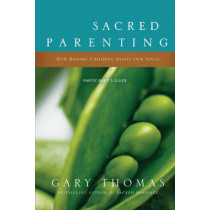 Sacred Parenting Participant's Guide: How Raising Children Shapes Our Souls by Gary L. Thomas, 9780310329466