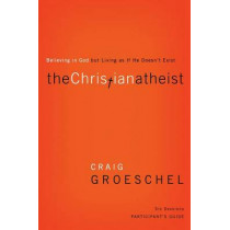 The Christian Atheist Participant's Guide: Believing in God but Living as If He Doesn't Exist by Craig Groeschel, 9780310329756