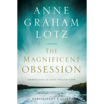 The Magnificent Obsession Participant's Guide: Embracing the God-Filled Life by Anne Graham Lotz, 9780310329831
