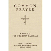 Common Prayer: A Liturgy for Ordinary Radicals by Shane Claiborne, 9780310330943