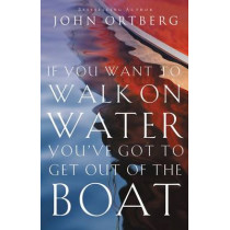 If You Want to Walk on Water, You've Got to Get Out of the Boat by John Ortberg, 9780310340461