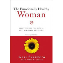 The Emotionally Healthy Woman: Eight Things You Have to Quit to Change Your Life by Geri Scazzero, 9780310342304