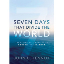 Seven Days That Divide the World: The Beginning According to Genesis and Science by John C. Lennox, 9780310492177