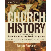 Church History, Volume One: From Christ to the Pre-Reformation: The Rise and Growth of the Church in Its Cultural, Intellectual, and Political Context by Everett Ferguson, 9780310516569