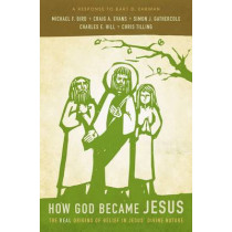 How God Became Jesus: The Real Origins of Belief in Jesus' Divine Nature---A Response to Bart D. Ehrman by Chris Tilling, 9780310519591