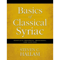 Basics of Classical Syriac: Complete Grammar, Workbook, and Lexicon by Steven C. Hallam, 9780310527862