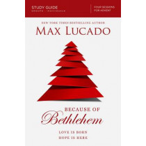 Because of Bethlehem Study Guide: Love is Born, Hope is Here by Max Lucado, 9780310687054
