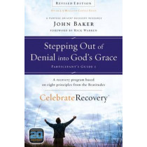 Stepping Out of Denial into God's Grace Participant's Guide 1: A Recovery Program Based on Eight Principles from the Beatitudes by John Baker, 9780310689614