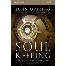 Soul Keeping Study Guide: Caring for the Most Important Part of You by John Ortberg, 9780310691273