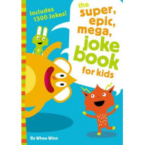 The Super, Epic, Mega Joke Book for Kids by Whee Winn, 9780310754794