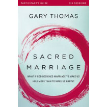 Sacred Marriage Participant's Guide: What If God Designed Marriage to Make Us Holy More Than to Make Us Happy? by Gary Thomas, 9780310880660