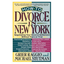 How to Divorce in New York: Negotiating Your Divorce Settlement Without Tears or Trial by Grier Raggio, 9780312092733