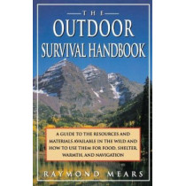 The Outdoor Survival Handbook: A Guide to the Resources & Material Available in the Wild & How to Use Them for Food, Shelter, Warmth, & Navigation by Raymond Mears, 9780312093594