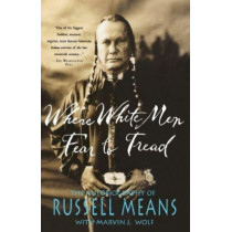 Where White Men Fear to Tread: The Autobiography of Russell Means by Russell Means, 9780312147617