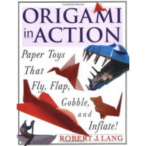 Orgami in Action: Paper Toys That Fly, Flap, Gobble, and Inflate! by Robert J. Lang, 9780312156183