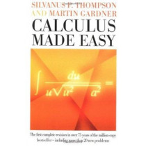 Calculus Made Easy: Being a Very-Simplest Introduction to Those Beautiful Methods of Reckoning Which are Generally Called by the Terrifying Names of the Differential Calculus and the Integral Calculus by Silvanus Phillips Thompson, 9780312185480