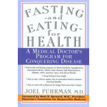Fasting--and Eating--for Health: A Medical Doctor's Program for Conquering Disease by Joel Fuhrman, 9780312187194