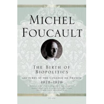 The Birth of Biopolitics: Lectures at the College de France, 1978--1979 by Michel Foucault, 9780312203412