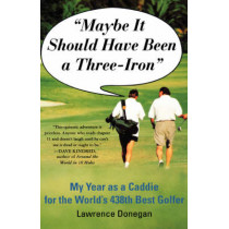 Maybe it Should Have Been A 3iron: My Year as a Caddy for the World's 438th Best Golfer by Donegan, 9780312204228