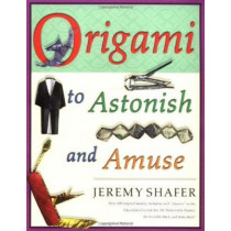 Origami to Astonish and Amuse by Jeremy Shafer, 9780312254049