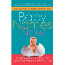 Baby Names Now: From Classic to Cool--The Very Last Word on First Names by Linda Rosenkrantz, 9780312267575
