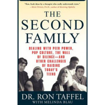 The Second Family: Dealing with Peer Power, Pop Culture, the Wall of Silence -- And Other Challenges of Raising Today's Teens by Ron Taffel, 9780312284930