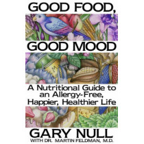 Good Food, Good Mood: How to Eat Right to Feel Right by Gary Null, 9780312299989